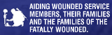 AIDING WOUNDED SERVICE MEMBERS, THEIR FAMILIES AND THE FAMILIES OF THE FATALLY WOUNDED